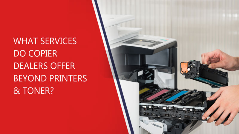 B4 What-Services-Do-Copier-Dealers-Offer-Beyond-Printers-_-Toner
